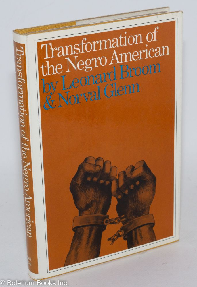 Transformation of the Negro American. Leonard Broom, Norval D. Glenn.