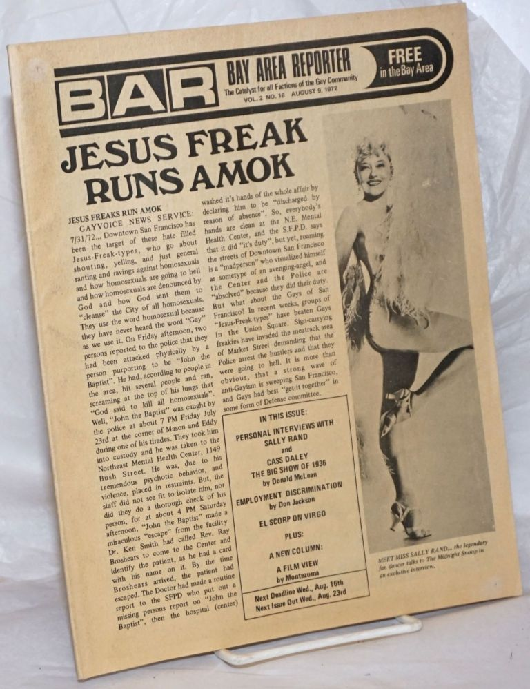 B.A.R. Bay Area Reporter: the catalyst for all factions of the Gay Community; vol. 2, #16, August 9, 1972; Jesus Freak Runs Amok & Miss Sally Rand interview. Paul Bentley, Bob Ross, Sally Rand publishers, Sweetlips, Mr. Marcus, Terry Alan Smith, Don Jackson, Donald McLean, W. E. Beardhemphl, Cass Daley.