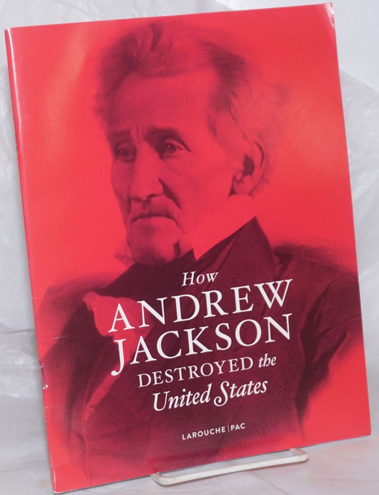 How Andrew Jackson destroyed the United Sates. Michael Kirsch.