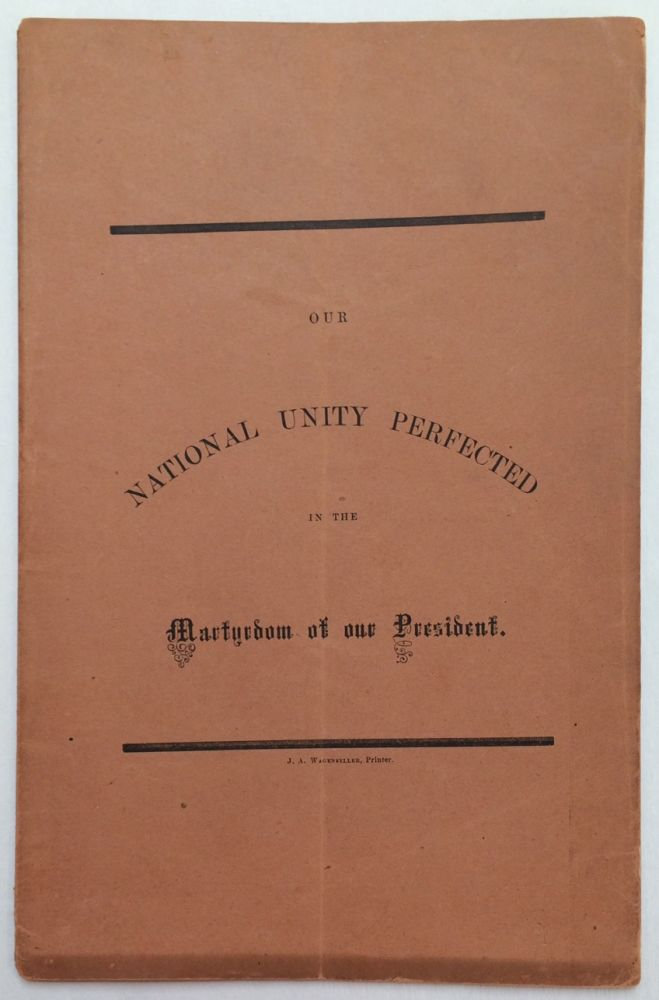 Our national unity perfected in the martyrdom of our President. A discourse delivered in the chapel of the Filbert Street U.S. General Hospital, on the day of the obsequies, at Washington, of our late President. A. G. Thomas.
