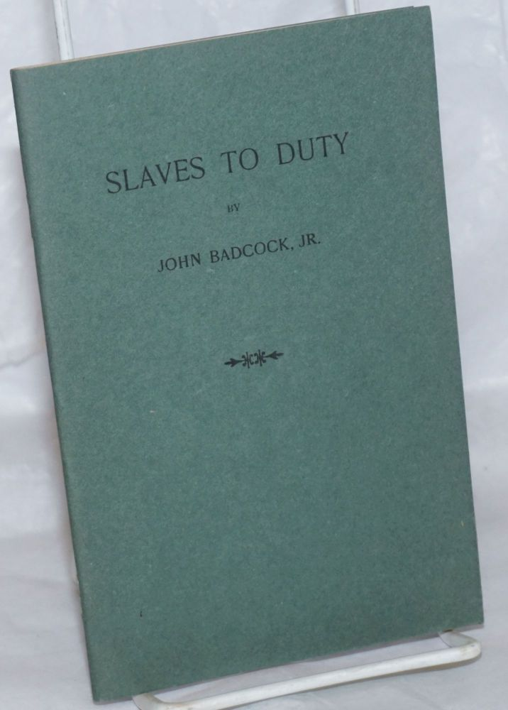 Slaves to duty. John Badcock, Jr.