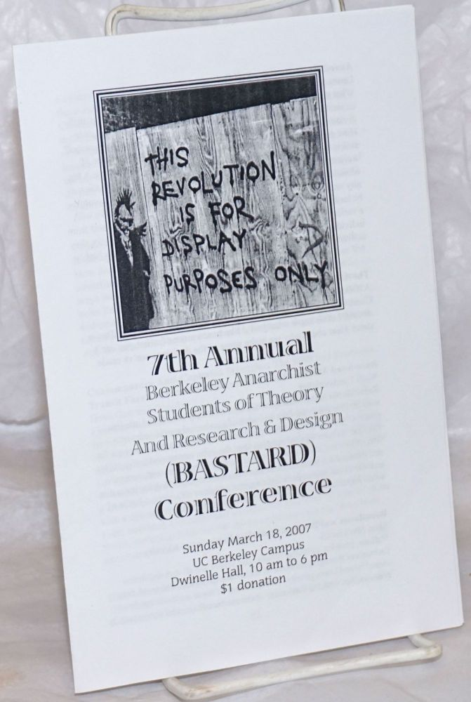 7th Annual Berkeley Anarchist Students of Theory and Research & Design (BASTARD) Conference. Sunday March 18, 2007.