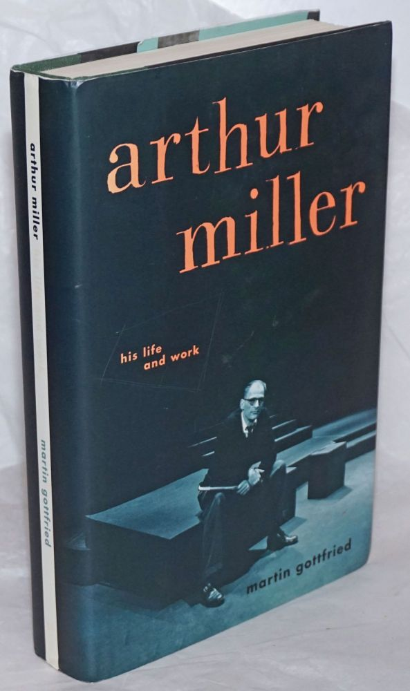 Arthur Miller: his life and work. Arthur Miller, Martin Gottfried.