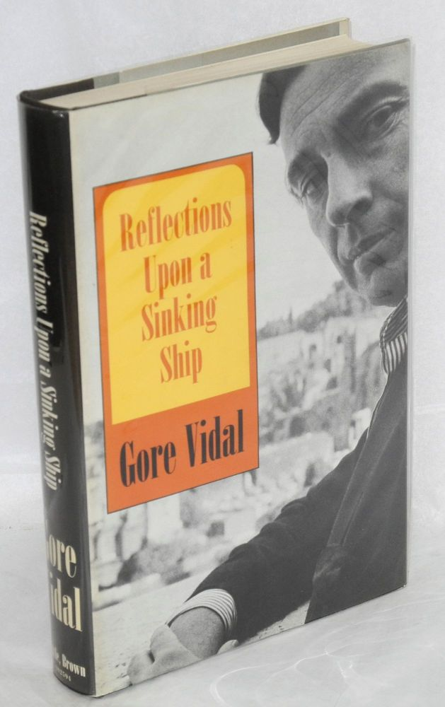 Reflections upon a sinking ship. Gore Vidal.