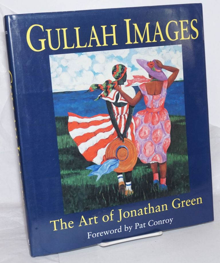 Gullah Images, The Art of Jonathan Green. Foreword by Pat Conroy [subtitle from dj]. Jonathan. Pat Conroy Green, prefatory material, et alia.
