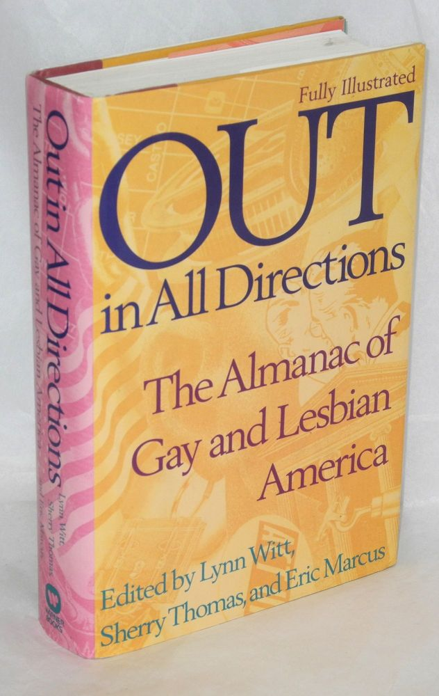 Out; in all directions;* the almanac of gay and lesbian America. Assistant editor: Don Romesburg. Lynn Witt, Sherry Thomas, Eric Marcus.
