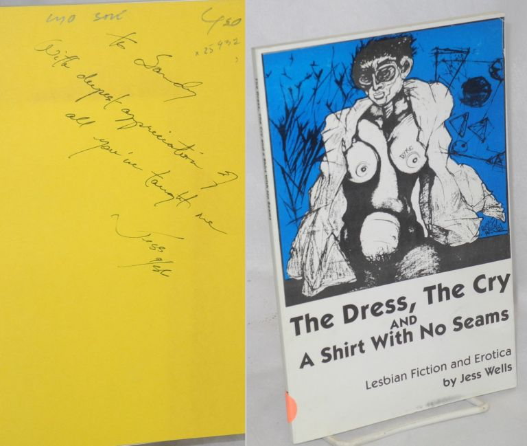 The dress, the cry, and a shirt with no seams, lesbian fiction and erotica. Jess Wells.