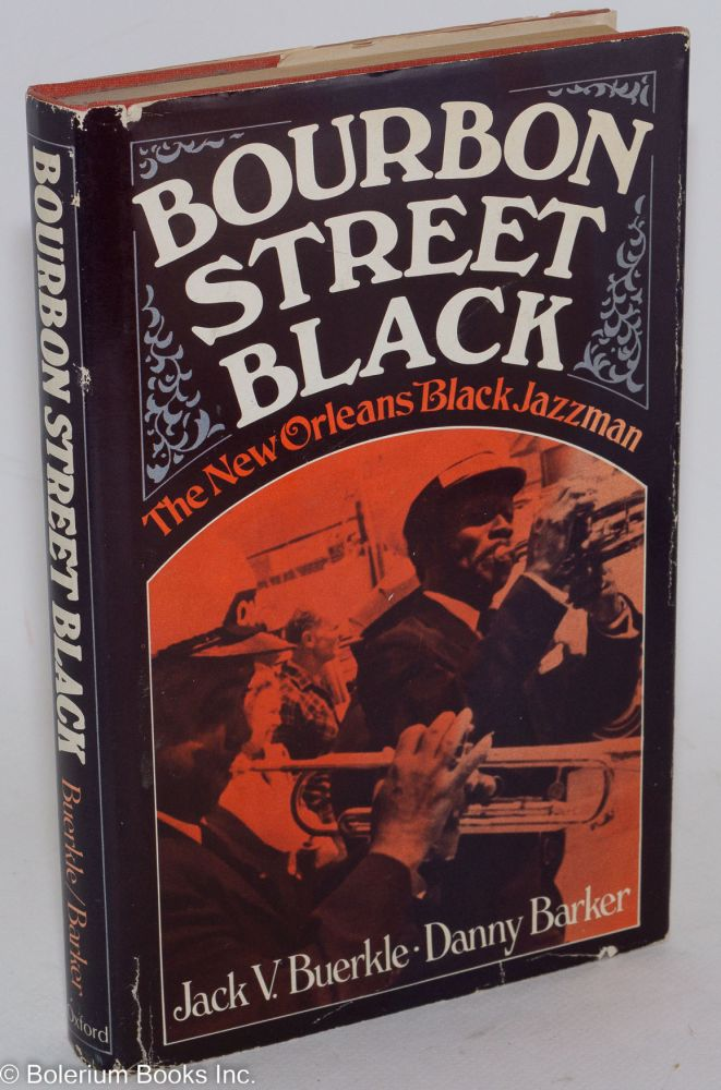 Bourbon Street black; the New Orleans black jazzman. Jack V. Buerkle, Danny Barker.