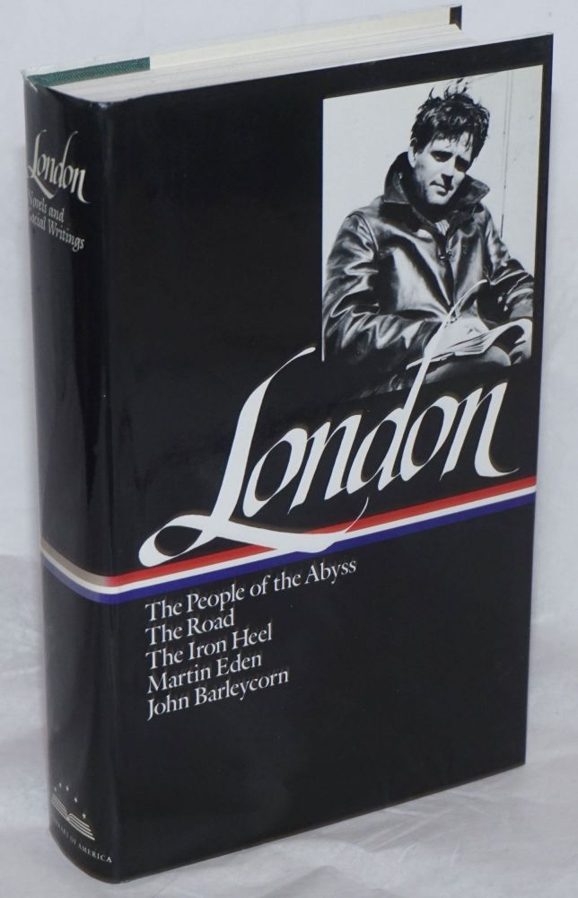 Jack London: Novels and Social Writings The People of the Abyss, The Road, The Iron Heel, Martin Eden, John Barleycorn. John Griffith London, Jack.
