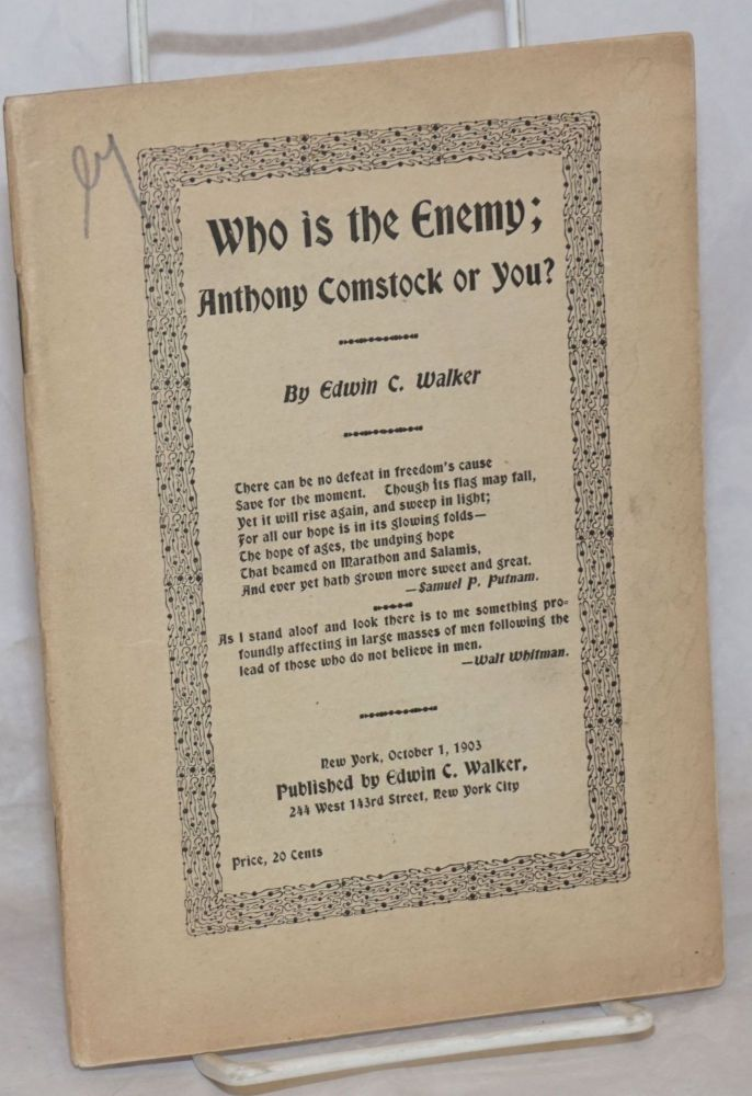 Who is the Enemy; Anthony Comstock or you? Edwin C. Walker.