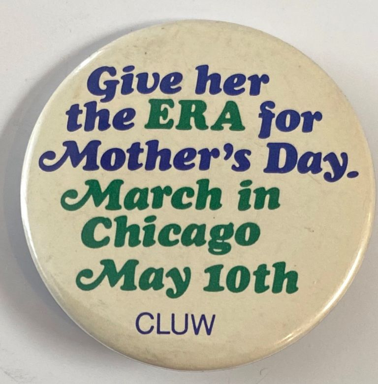 Give her the ERA for Mother's Day. March in Chicago, May 10th [pinback button]. Coalition of Labor Union Women.