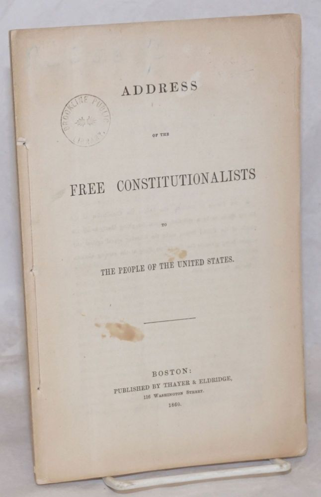 Address of the free constitutionalists to the people of the United States. Lysander Spooner.