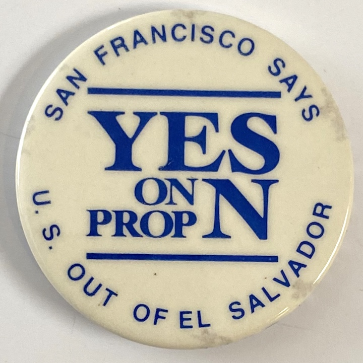 San Francisco says Yes on Prop N / US out of El Salvador [pinback button]