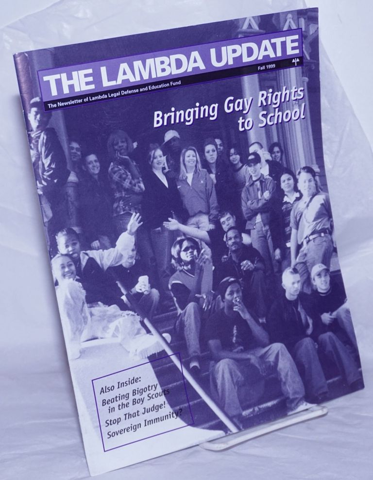 Lambda Update: newsletter of the Lambda Legal Defense and Education Fund vol. 16, #3, Fall 1999: Bringing gay rights to school. Rachel B. Tiven, Beatrice Dorn Kevin M. Cathcart, Suzanne B. Goldberg.