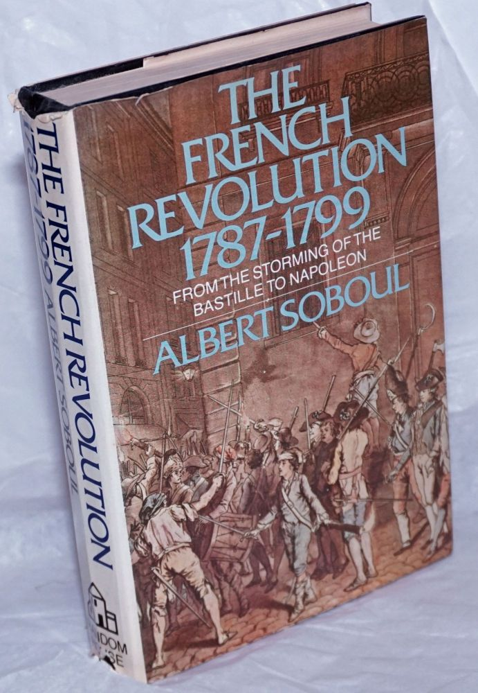 The French Revolution, 1787-1799, From the storming of the Bastille to Napoleon. Albert Soboul.