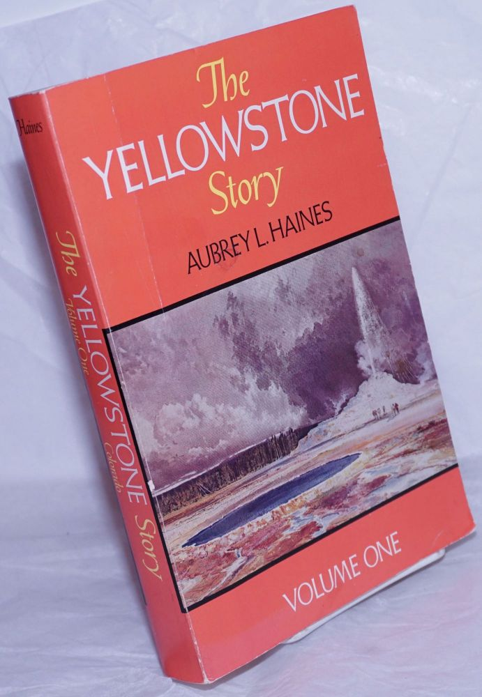 The Yellowstone Story; A History of Our First National Park. Volume One [only; an odd vol]. Aubrey L. Haines.