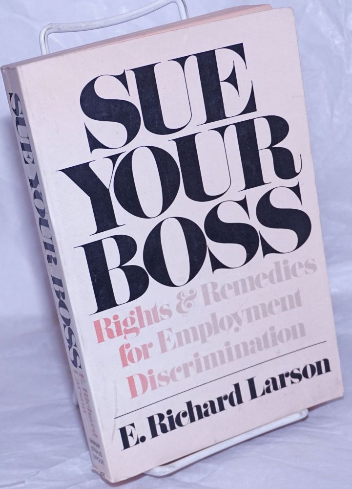 Sue your Boss: rights and remedies for employment discrimination. Richard Larson.