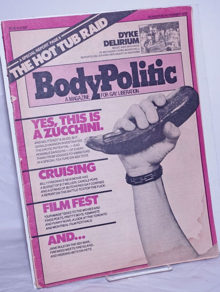 The Body Politic: a magazine for gay liberation; #58, November 1979: Yes, This is a Zucchini. The Collective, Gerald Hannon Jane Rule, Ian Young, Michael Lynch, Scott Tucker, Tim McCaskell, Chris Bearchell.