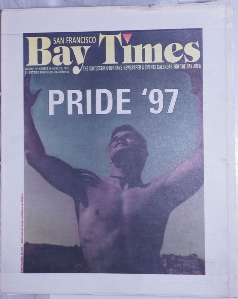 San Francisco Bay Times: the gay/lesbian/bi/trans newspaper & calendar of events for the Bay Area; [aka Coming Up!] vol. 18, #18, June 26, 1997: Pride '97. Kim Corsaro, Sister Dana Van Iquity Dennis McMillan, Alison Bechdel, Jack Fertig, Gene Price, Ann Rostow, Bruce Mirken, Nan Parks, Christine Beatty, Dean Goodman.