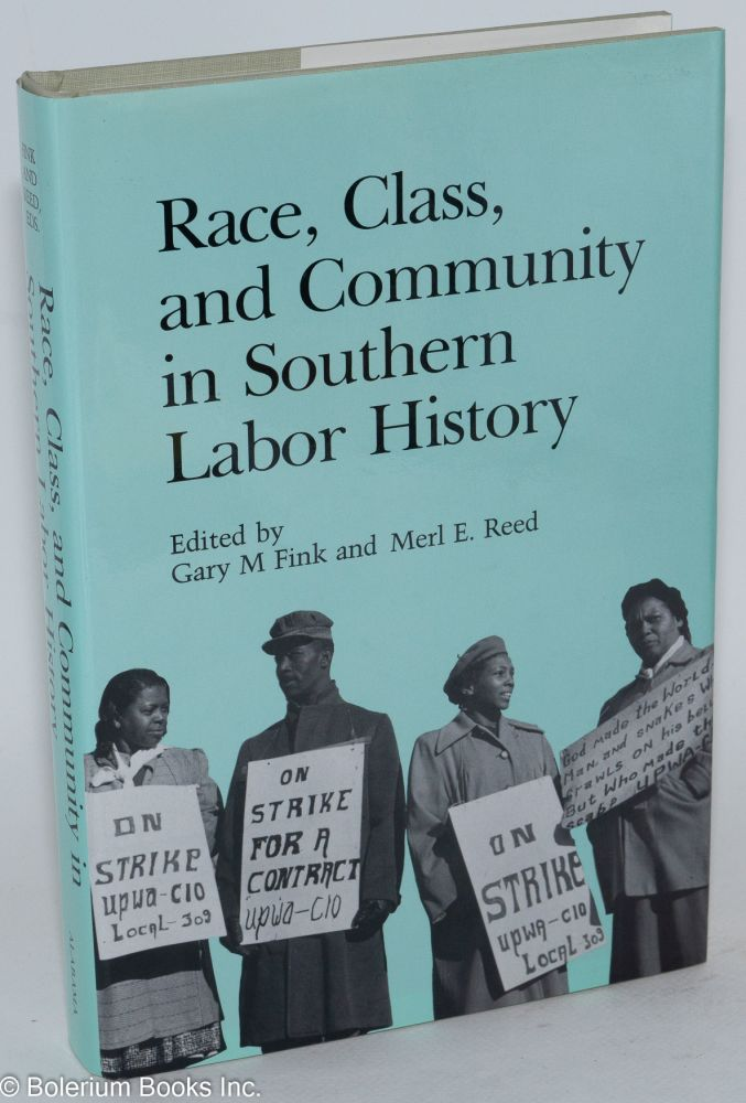Race, class, and community in Southern labor history. Gary M. Fink, eds Merl E. Reed.
