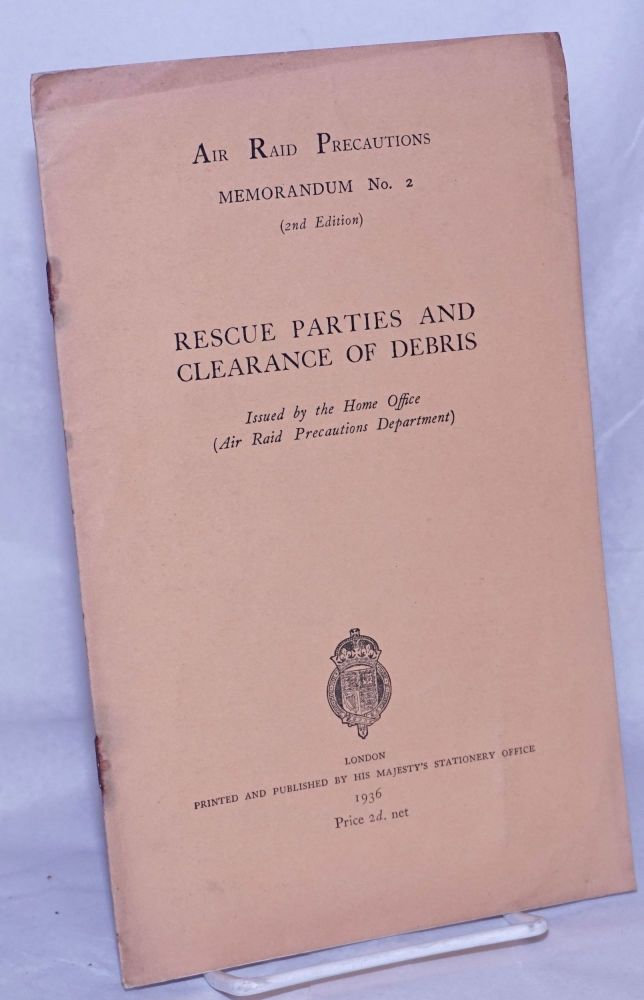 Rescue Parties and Clearance of Debris. Issued by the Home Office (Air Raid Precautions Department). The Crown.