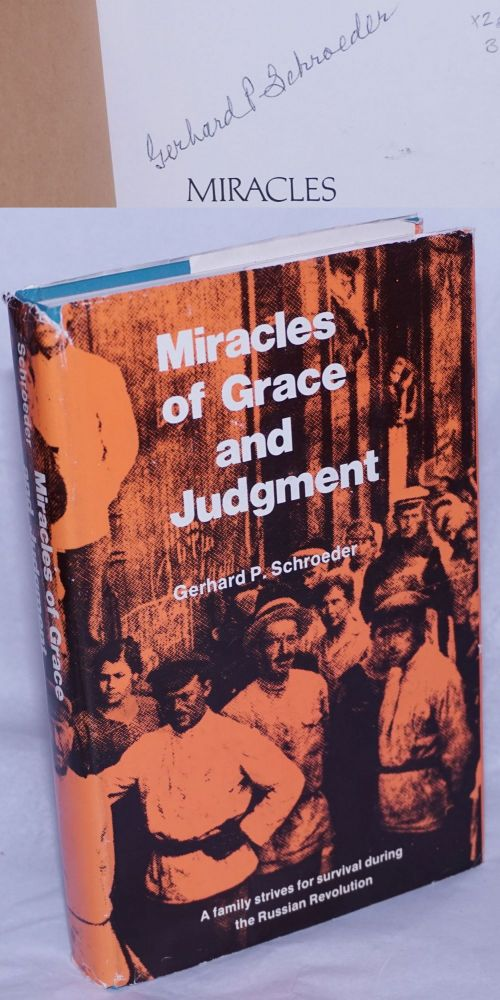 Miracles of Grace and Judgment: A brief account of the personal contacts and experiences with some of the leaders and followers of the notorious Makhnovshchina during the civil war in the Ukraine 1914-1923. Gerhard P. Schroeder, Gordon Ginn David G. Rempel, Joan P. Rowe.
