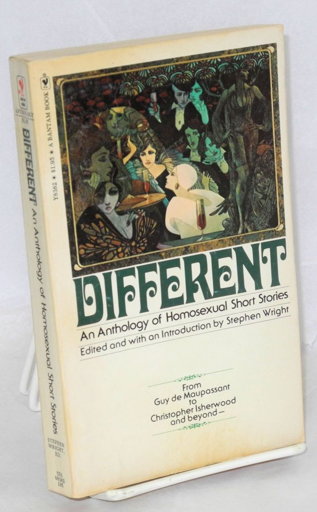 Different; an anthology of homosexual short stories. Stephen Wright, , Guy de Maupassant, Phil Andros, Christopher Isherwood, Samuel M. Steward.