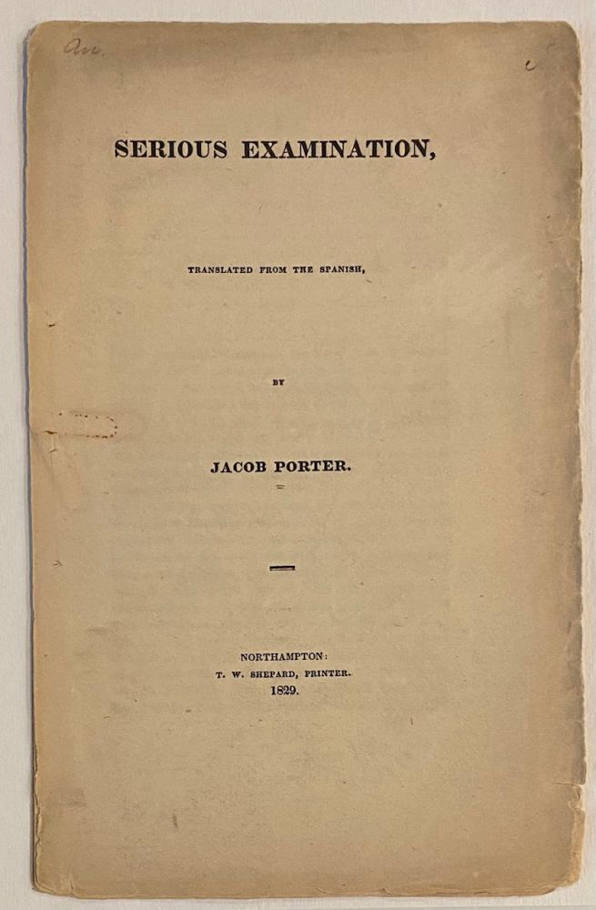 Serious examination, translated from the Spanish. Jacob Porter.