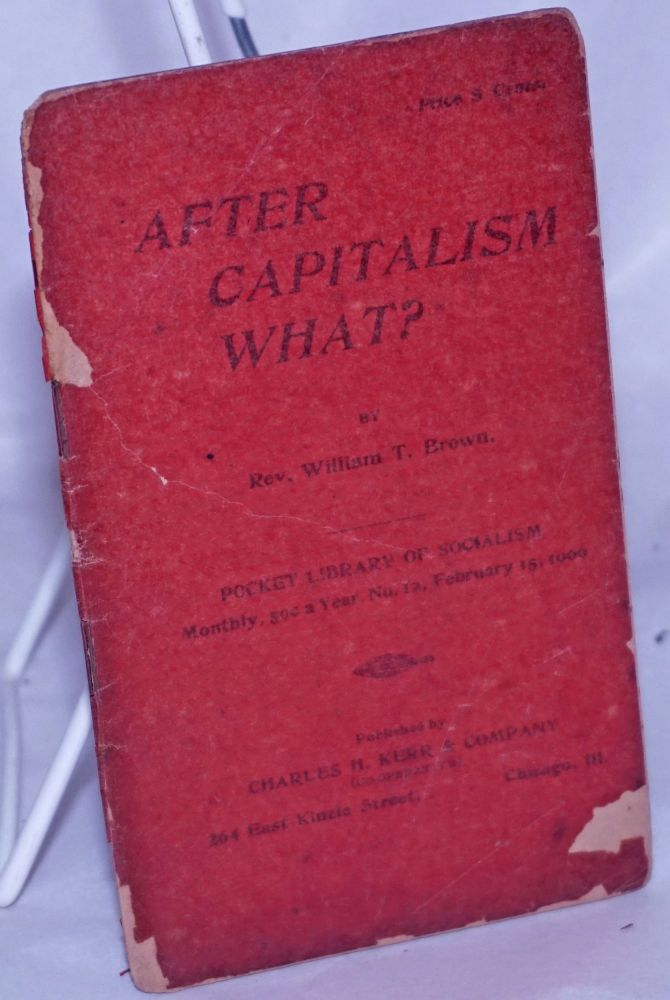After capitalism what? William T. Brown, Thurston.