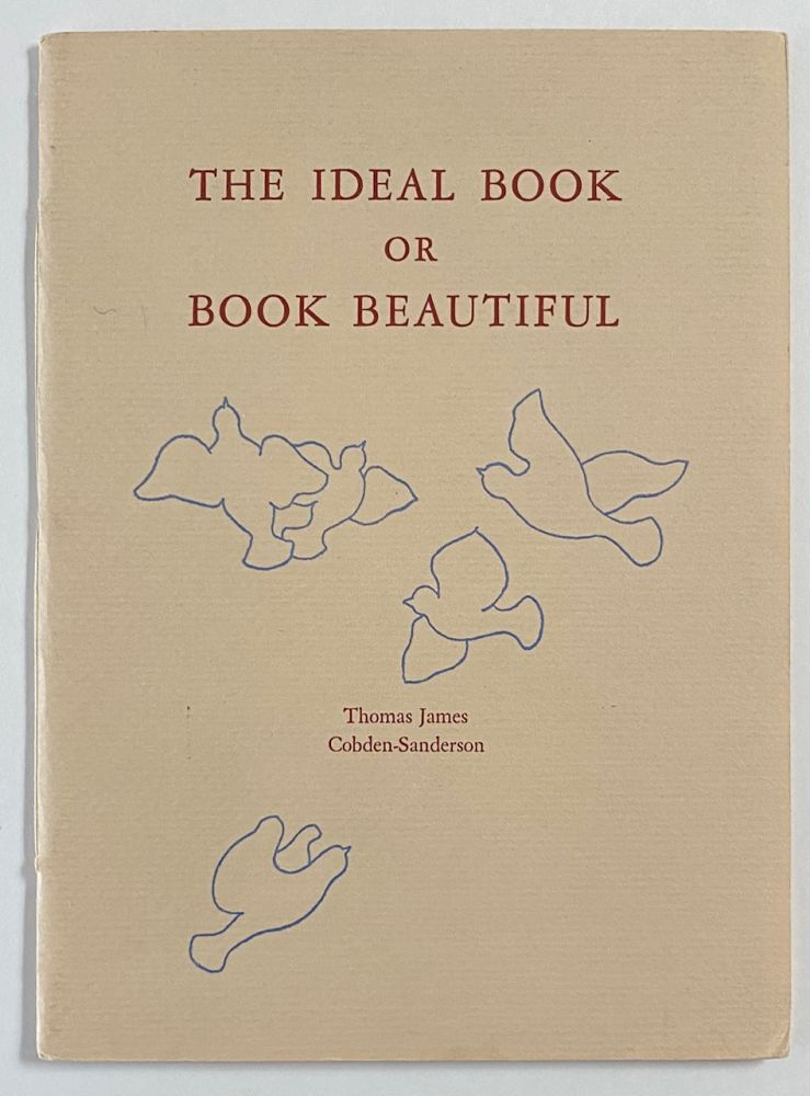 The ideal book, or, book beautiful. A tract on calligraphy, printing & illustration and on the book beautiful as a whole. Thomas James Cobden-Sanderson.