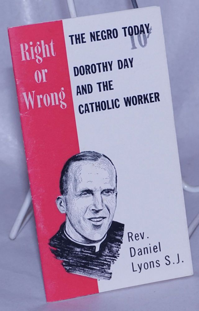 """Right or Wrong: The Negro Today; Dorothy Day and """"The Catholic Worker"""" Rev. Daniel Lyons."""