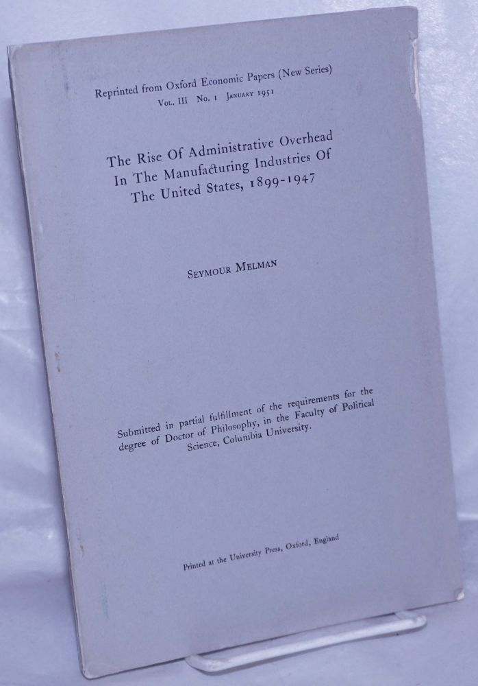 The Rise Of Administrative Overhead In The Manufacturing Industries Of The United States, 1899-1947. Submitted in partial fulfillment [&c, dissertation]. Seymour Melman.