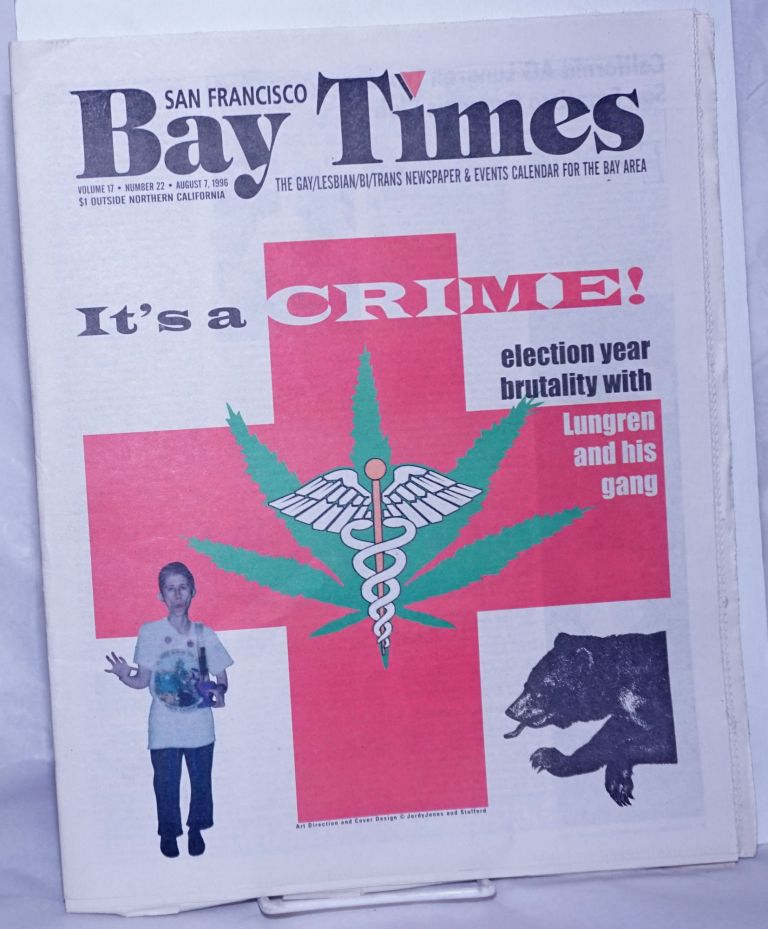 San Francisco Bay Times: the gay/lesbian/bisexual newspaper & calendar of events for the Bay Area; [aka Coming Up!] vol. 17, #22, August, 7, 1996; It's a Crime! election year brutality with Lungren & his gang. Kim Corsaro, Bruce Mirken Ann Rostow, Alison Bechdel, Deb MooreRex Wockner, Kris Kovick, Dennis McMillan.