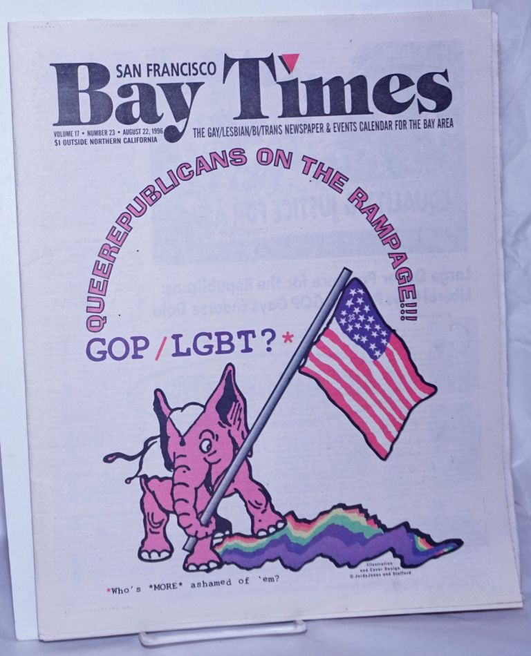 San Francisco Bay Times: the gay/lesbian/bisexual newspaper & calendar of events for the Bay Area; [aka Coming Up!] vol. 17, #23, August, 22, 1996; Queer Republicans on the Rampage!!! GOP/LGBT? Kim Corsaro, Bruce Mirken Ann Rostow, Alison Bechdel, Deb MooreRex Wockner, Kris Kovick, Dennis McMillan.