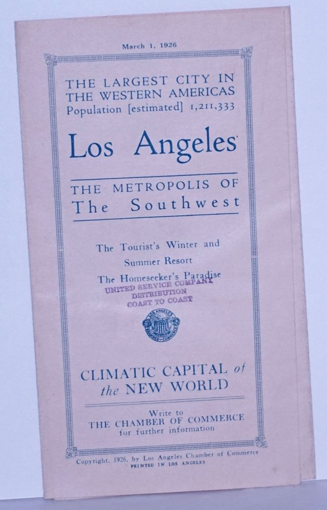 The Largest City in the Western Americas; Population (estimated) 1,211,333. LOS ANGELES, The Metropolis of The Southwest. The Tourist's Winter and Summer Resort, The Homeseeker's Paradise. CLIMATIC CAPITAL OF THE NEW WORLD. Write to the Chamber of Commerce for further information.