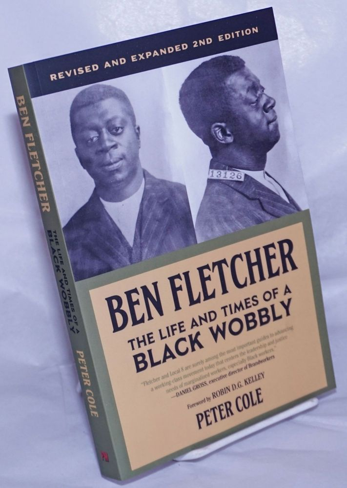 Ben Fletcher: The Life and Times of a Black Wobbly. Peter Cole.