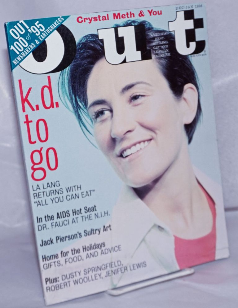 Out: America's best-selling gay & lesbian magazine; #28, Dec./Jan., 1996: k.d. to go & In the AIDS hot seat - Dr. Fauci at the N.I.H. Michael Goff, Sarah Pettit, Sara Miles Brad Gooch, Dusty Springfield, Jack Pierson, Dr. Anthony Fauci, K. D. Lang.