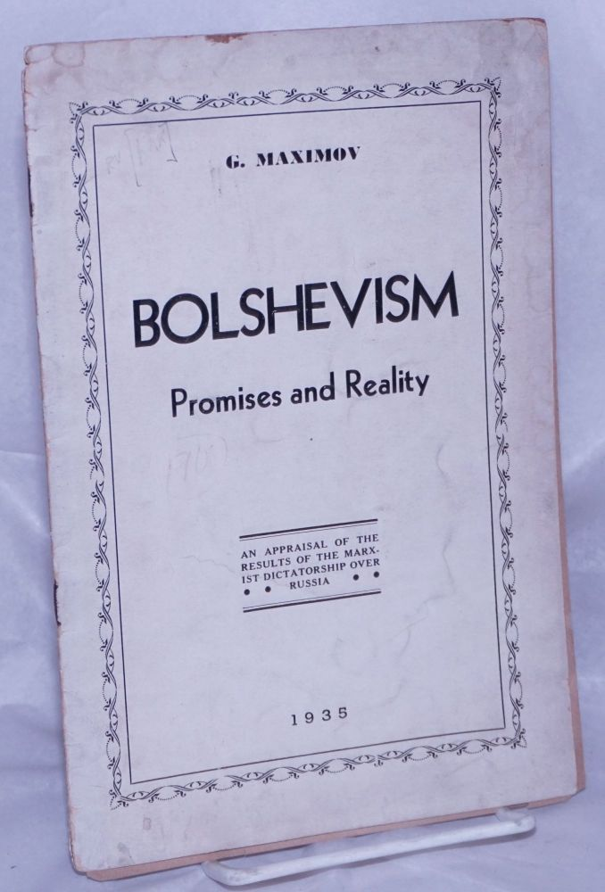 Bolshevism; promises and reality. An appraisal of the results of the Marxist dictatorship over Russia. regorii Petrovich, also spelled Gregory Maximoff.