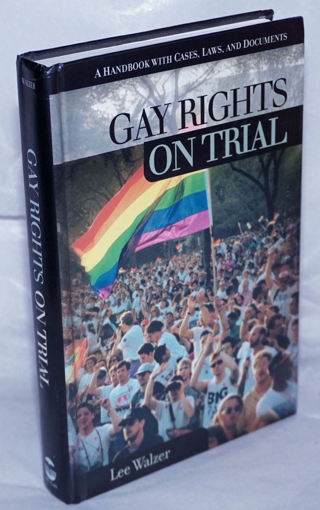 Gay Rights on Trial: a handbook with cases, laws, & documents. Lee Walzer.