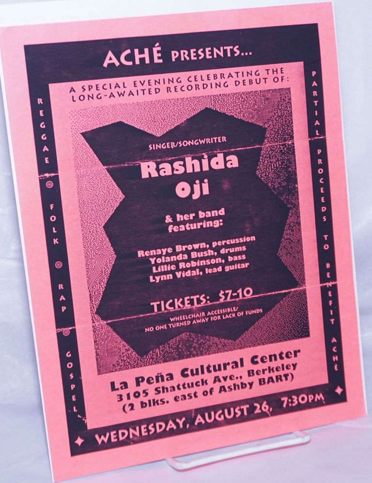 Aché presents... a special evening celebrating the long-awaited recording debut of: Singer/Songwriter Rashida Oji & her band featuring Renaye Brown, percussion, Yolanda Bush, drums, Lillie Robinson, bass, Lynn Vidal, lead guitar [handbill] La Peña Cultural Center, Wednesday August 26