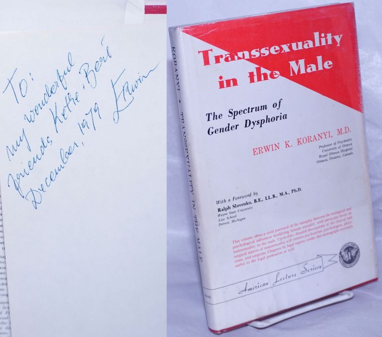 Transsexuality in the Male: the spectrum of gender dysphoria [inscribed & signed]. Erwin K Koranyi, M. D., Ralph Slovenko.