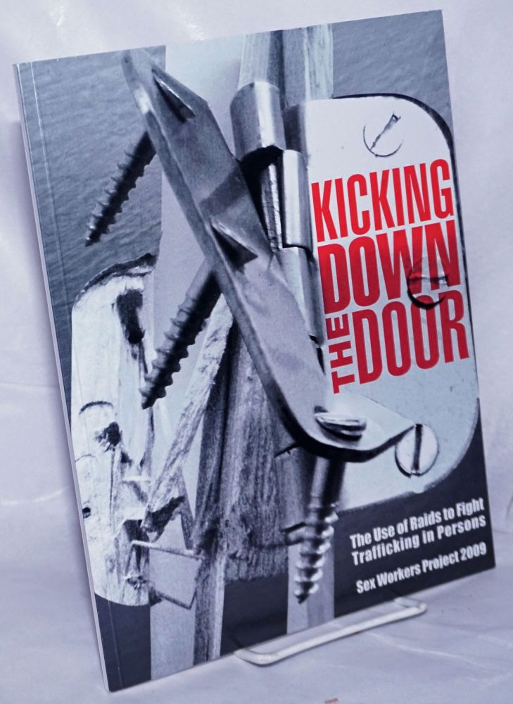 Kicking down the door, the use of raids to fight trafficking in persons. Melissa for the Sex Workers Project Ditmore.