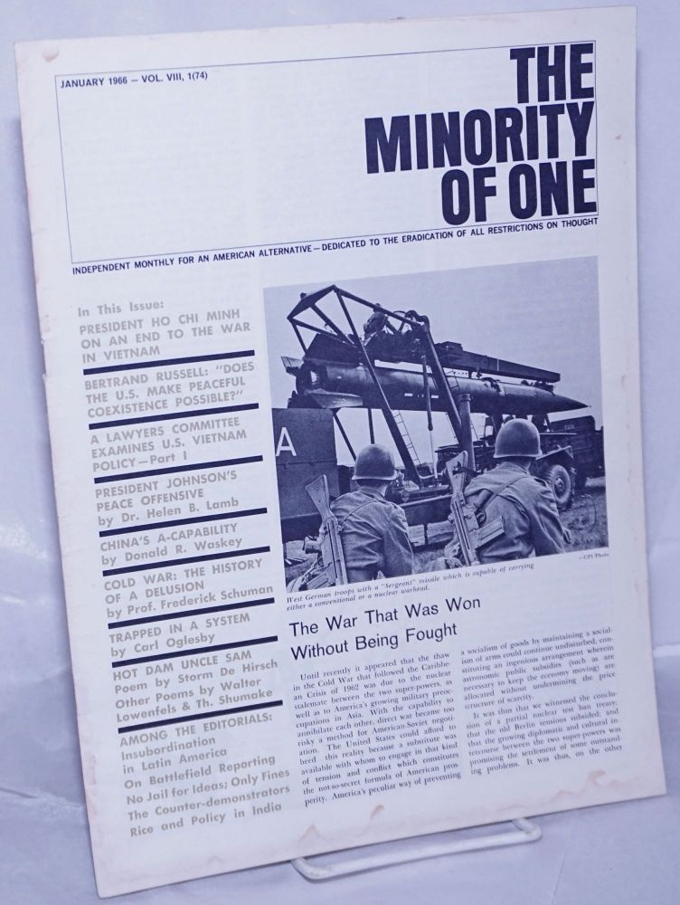 The minority of one; 1966, Jan, Vol. 8 No. 74 (whole number) independent monthly publication, dedicated to the elimination of all thought restrictions except for the truth [subhead later modified to read] Independent monthly for an American alternative --dedicated to the eradication of all restrictions on thought [broken run, 67 unduplicated items]. M. S. Arnoni.