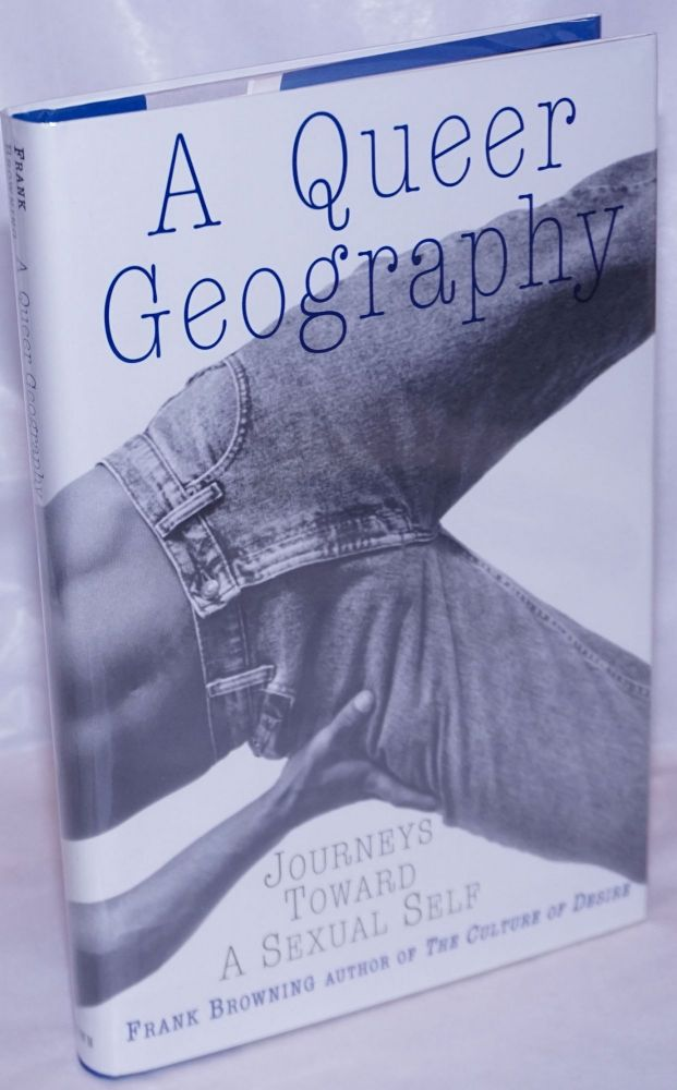 A queer geography; journeys toward a sexual self. Frank Browning.