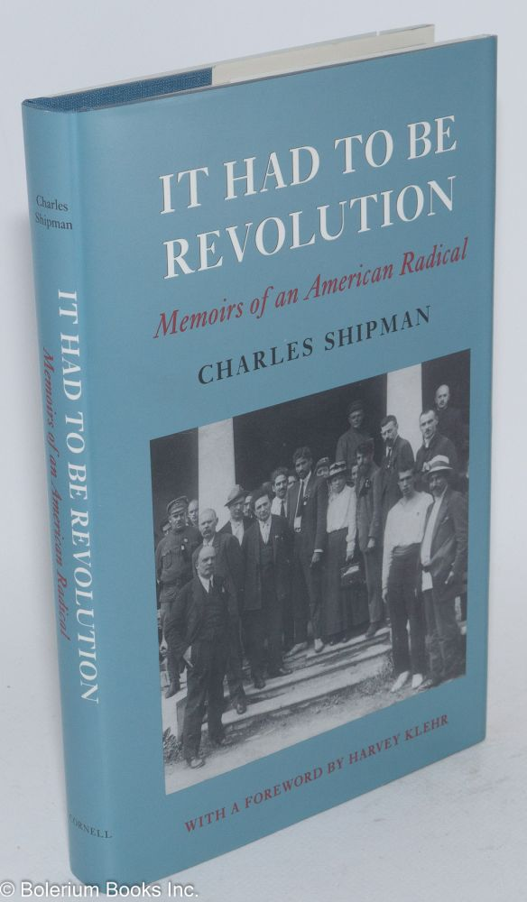 It had to be revolution; memoirs of an American radical. With a foreword by Harvey Klehr. Charles Shipman.