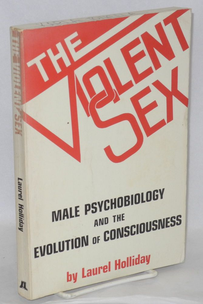 The violent sex; male psychobiology and the evolution of consciousness. Laurel Holliday.