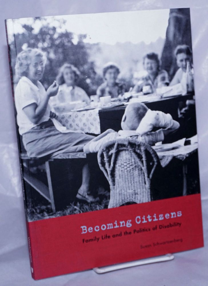 Becoming Citizens: Family Life and the Politics of Disability. Susan Schwartzenberg.