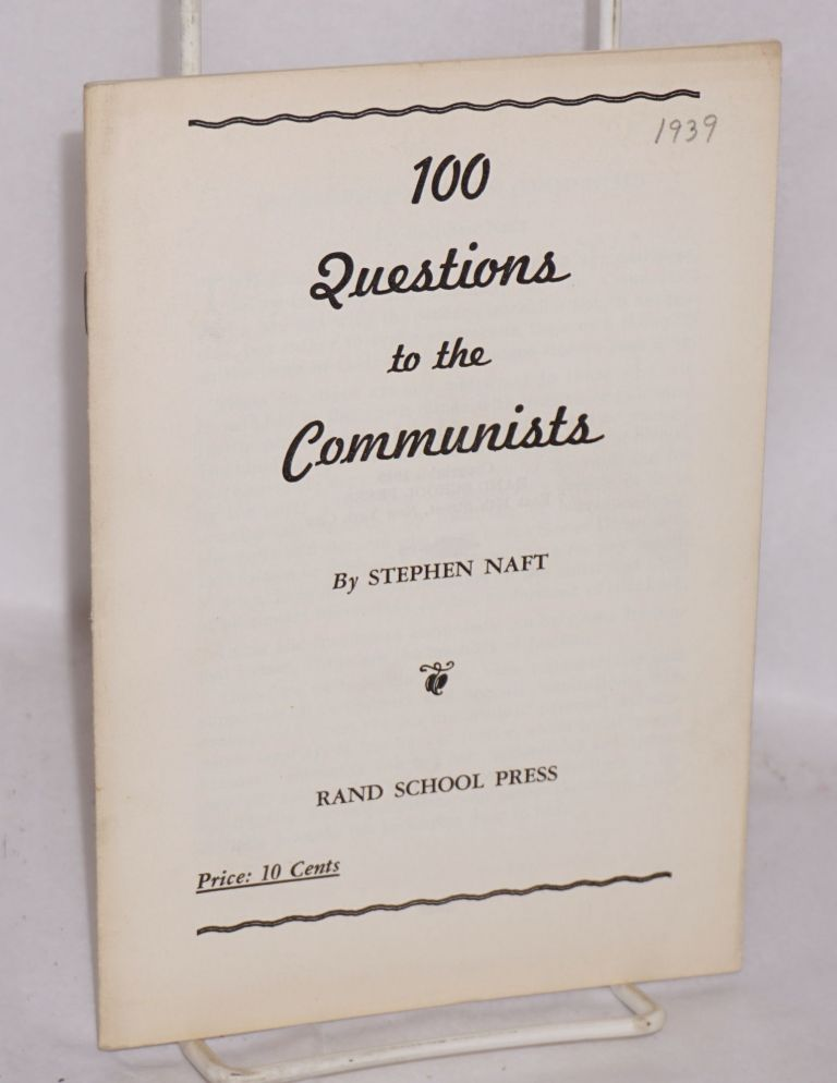 100 questions to the Communists. Stephen Naft.