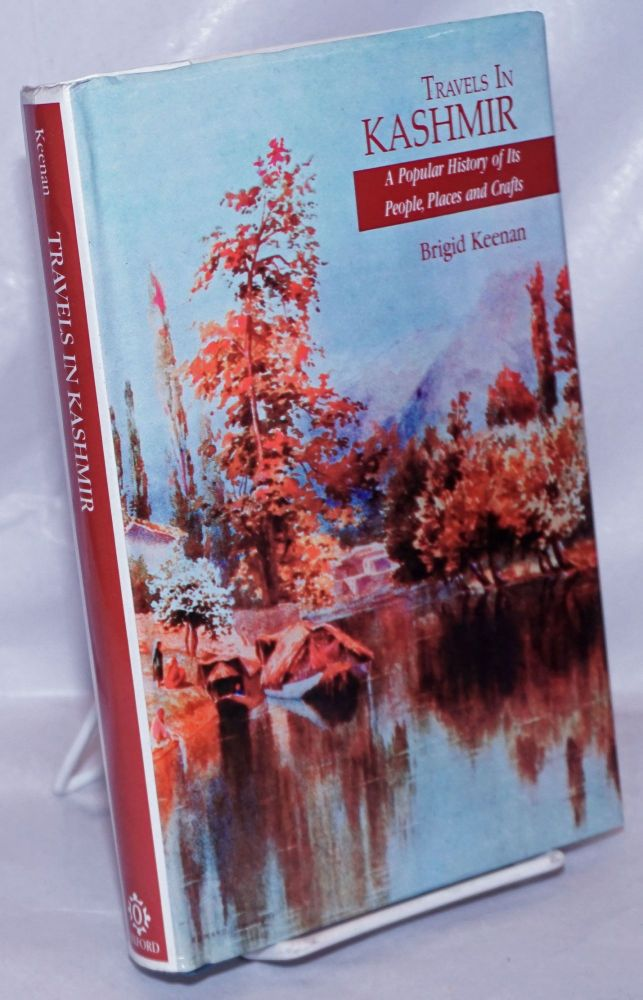 Travels in Kashmir, A Popular History of Its People, Places and Crafts. Brigid Keenan.