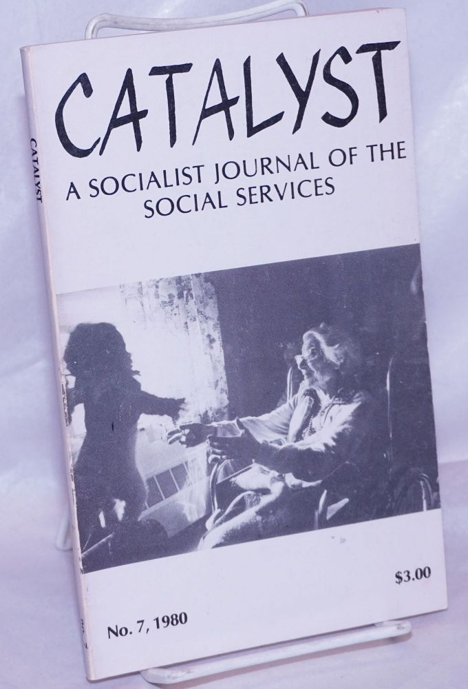 Catalyst, a socialist journal of the social services. 1980, No. 7